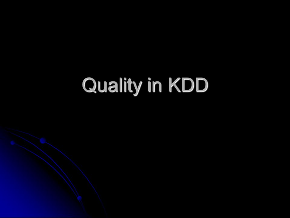 Quality in KDD