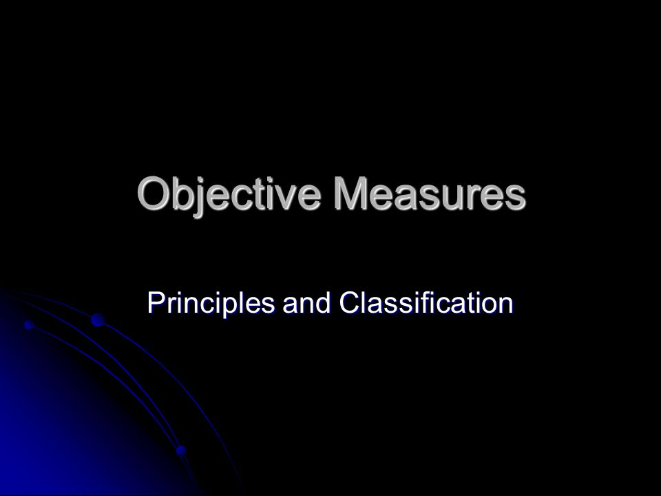 Objective Measures Principles and Classification