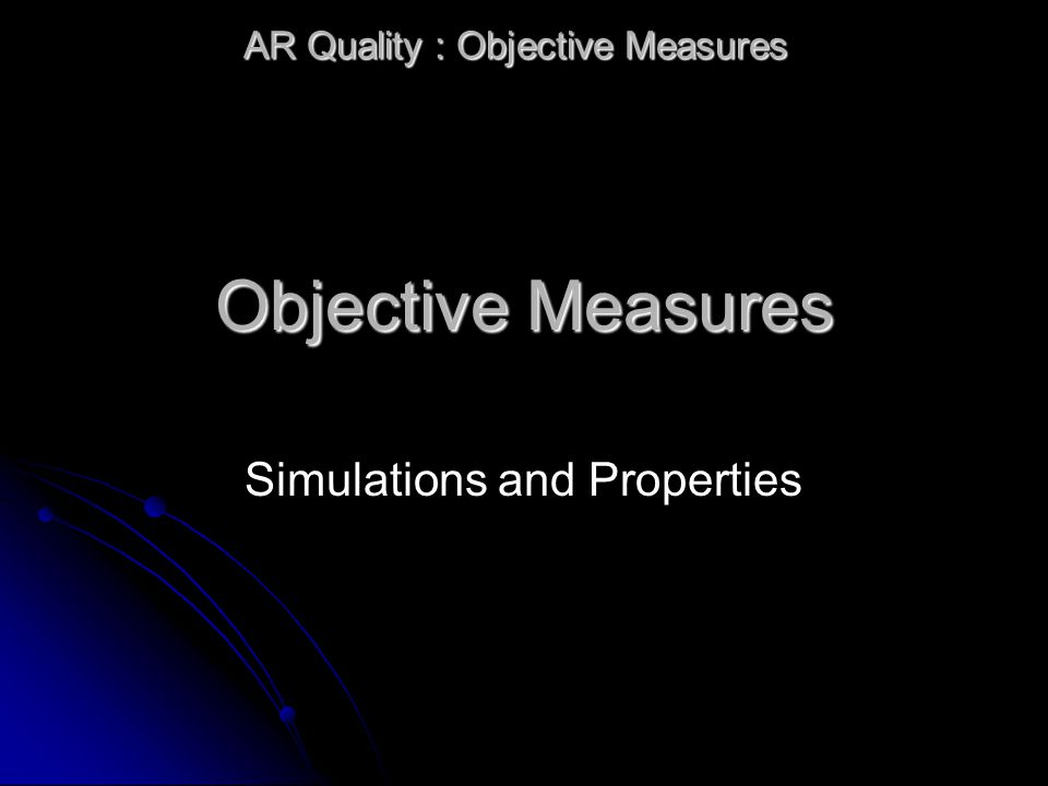 Objective Measures Simulations and Properties AR Quality : Objective Measures
