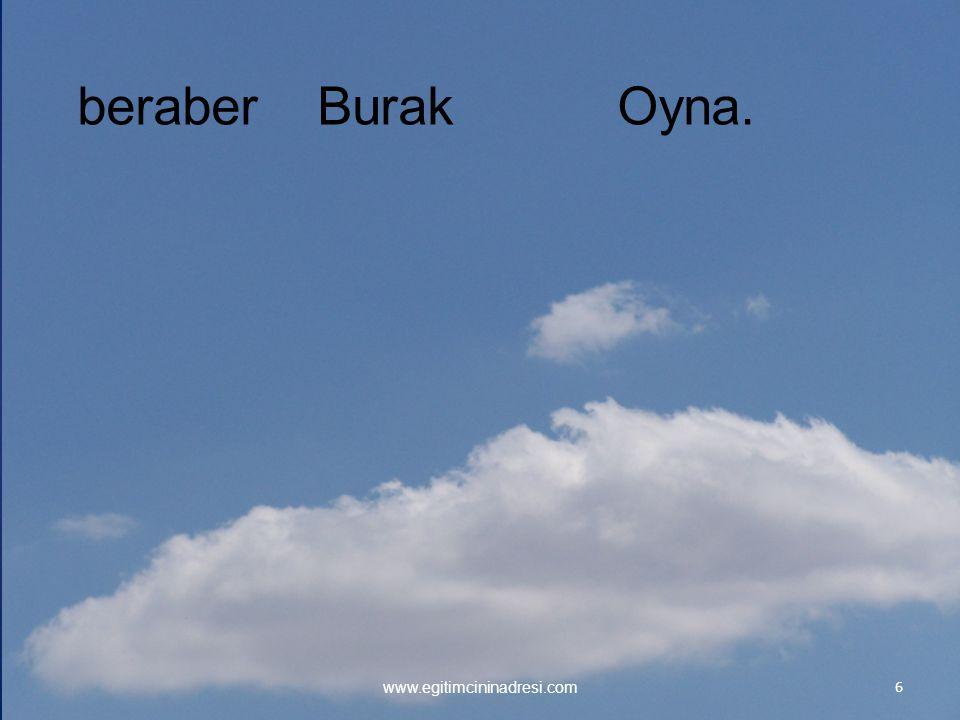 6 www.egitimcininadresi.com BurakberaberOyna.