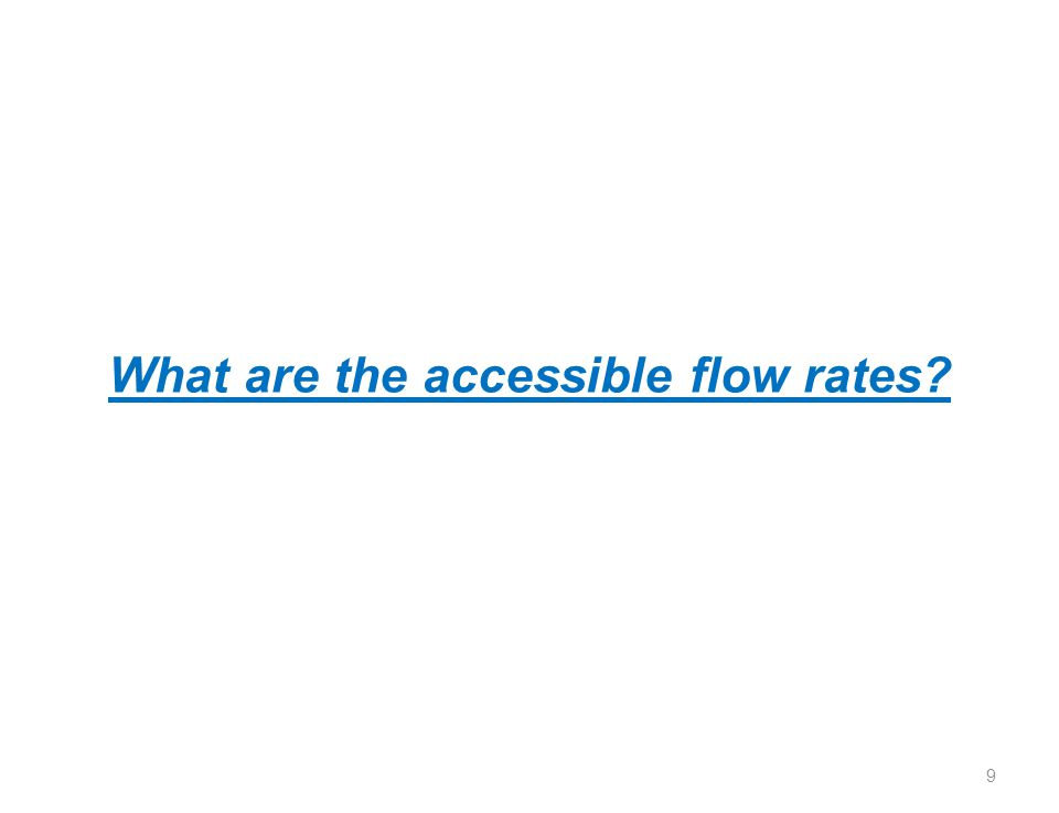 What are the accessible flow rates? 9