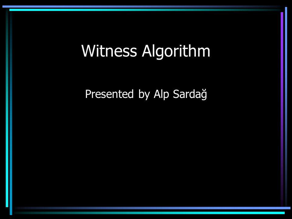 Witness Algorithm Presented by Alp Sardağ