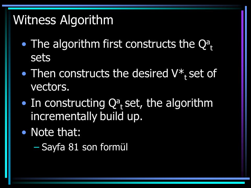 Witness Algorithm The algorithm first constructs the Q a t sets Then constructs the desired V* t set of vectors.