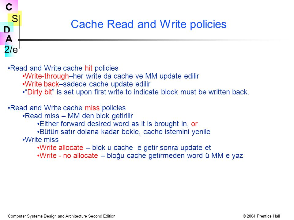 S 2/e C D A Computer Systems Design and Architecture Second Edition© 2004 Prentice Hall Cache Read and Write policies Read and Write cache hit policie