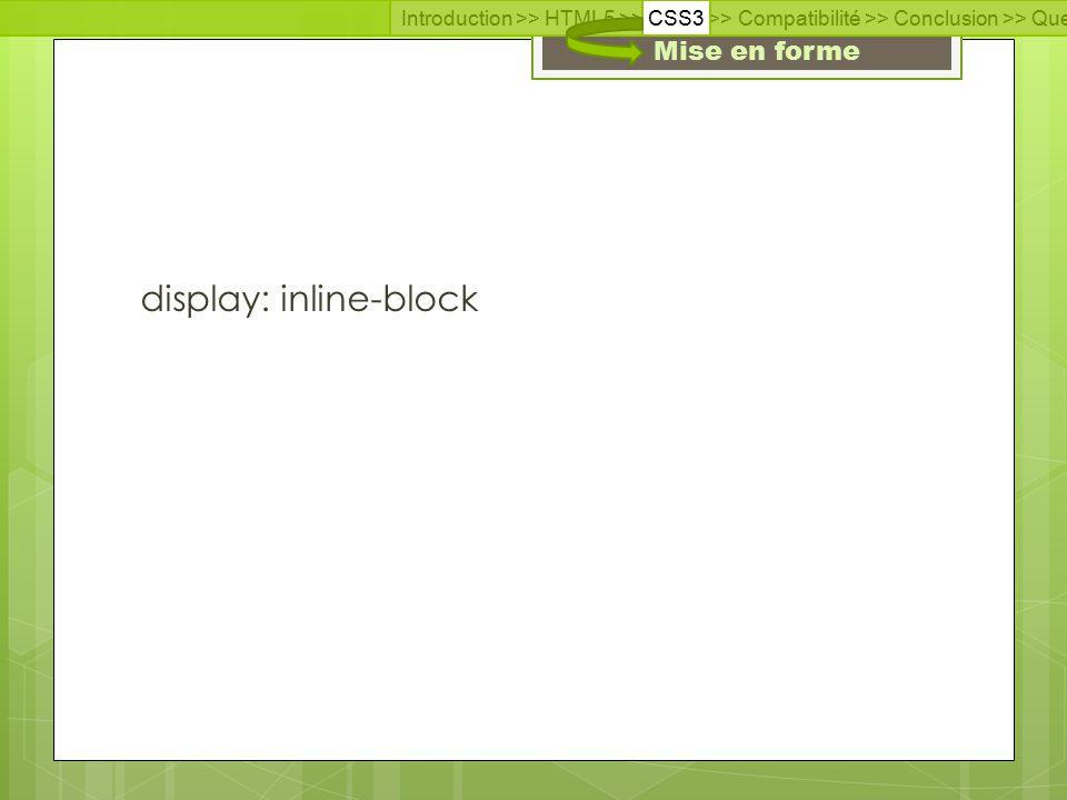 Introduction >> HTML5 >> CSS3 >> Compatibilité >> Conclusion >> Questions >> Documentation Mise en forme display: inline-block