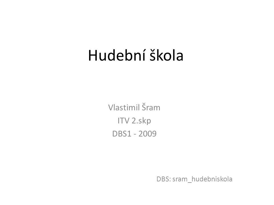 Hudební škola Vlastimil Šram ITV 2.skp DBS1 - 2009 DBS: sram_hudebniskola