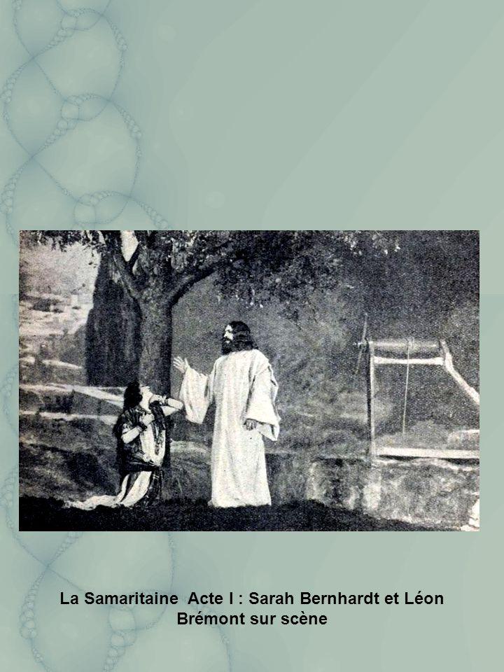 La Samaritaine Acte I : Sarah Bernhardt et Léon Brémont sur scène