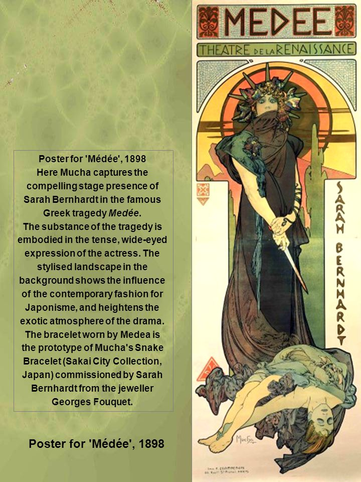 Poster for 'Médée', 1898 Here Mucha captures the compelling stage presence of Sarah Bernhardt in the famous Greek tragedy Medée. The substance of the