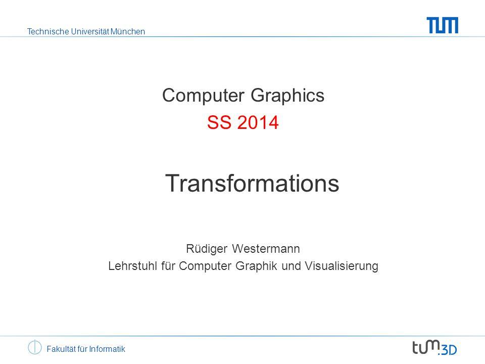Technische Universität München Fakultät für Informatik Computer Graphics SS 2014 Transformations Rüdiger Westermann Lehrstuhl für Computer Graphik und Visualisierung