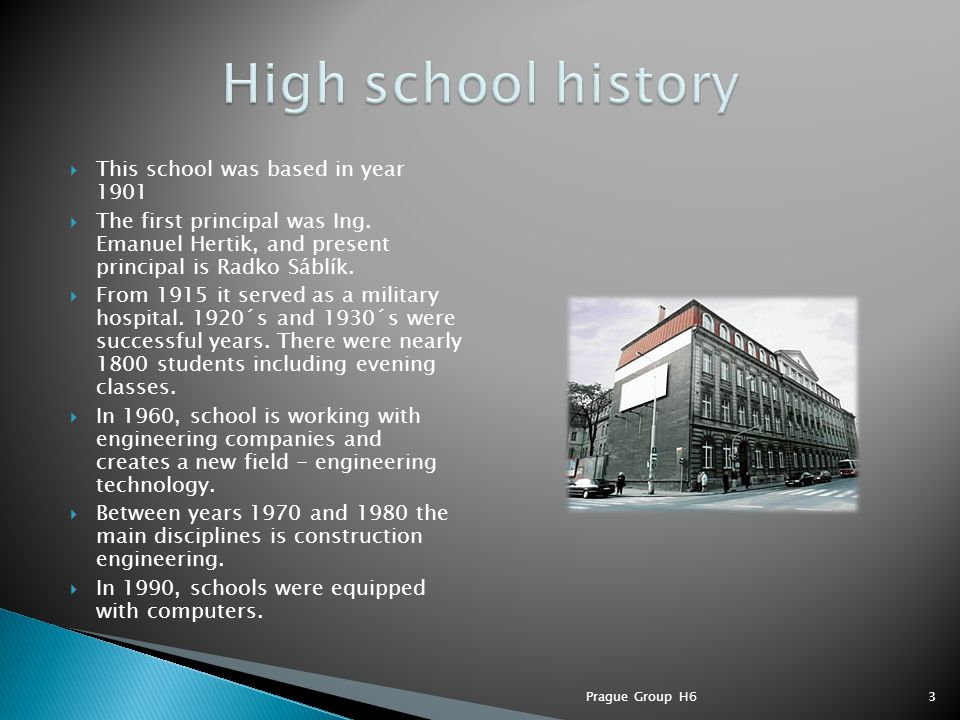  This school was based in year 1901  The first principal was Ing. Emanuel Hertik, and present principal is Radko Sáblík.  From 1915 it served as a