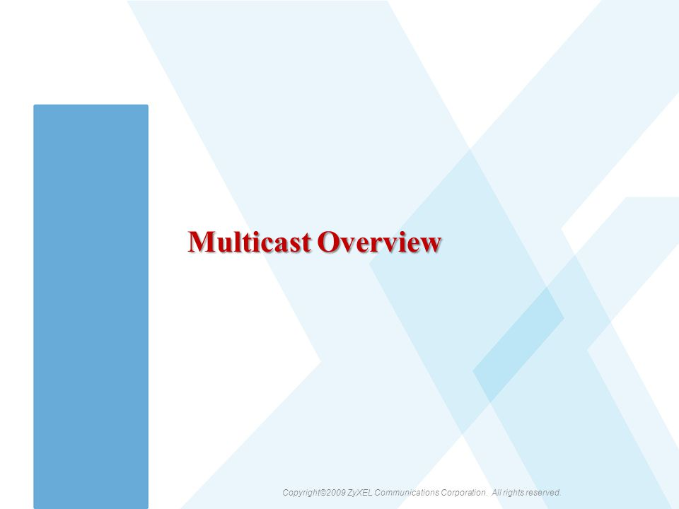 Copyright©2009 ZyXEL Communications Corporation. All rights reserved. Multicast Overview