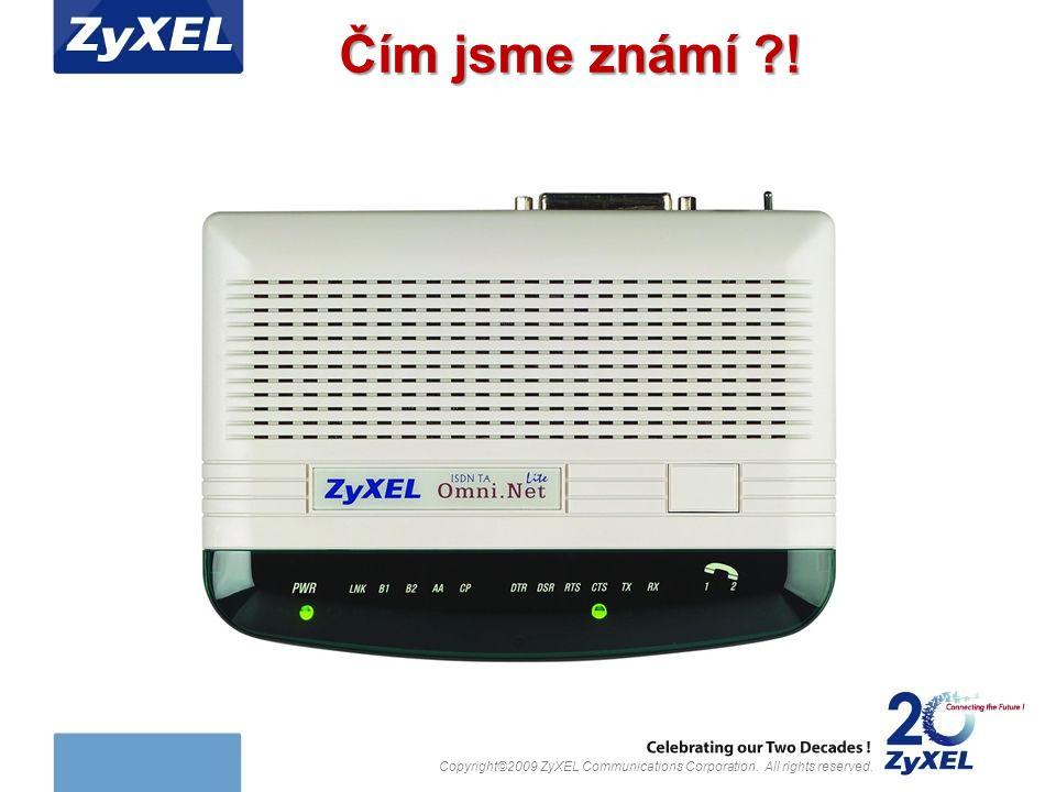 Copyright©2009 ZyXEL Communications Corporation. All rights reserved. Čím jsme známí ?!