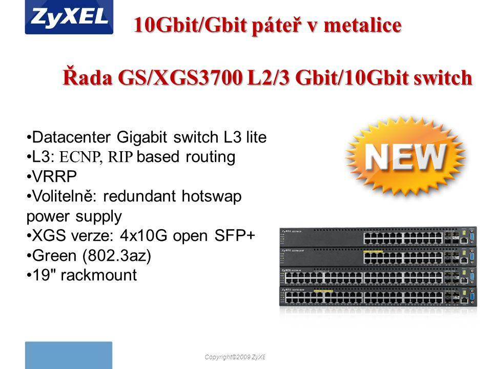 Copyright©2009 ZyXEL Communications Corporation. All rights reserved. 10Gbit/Gbit páteř v metalice Řada GS/XGS3700 L2/3 Gbit/10Gbit switch Datacenter