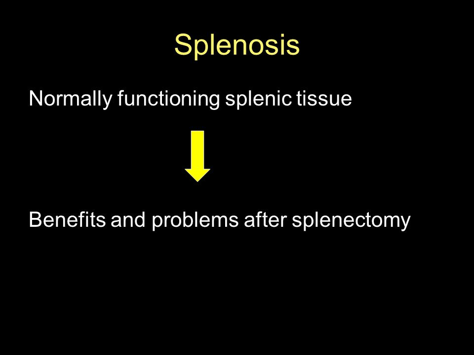 Splenosis Normally functioning splenic tissue Benefits and problems after splenectomy