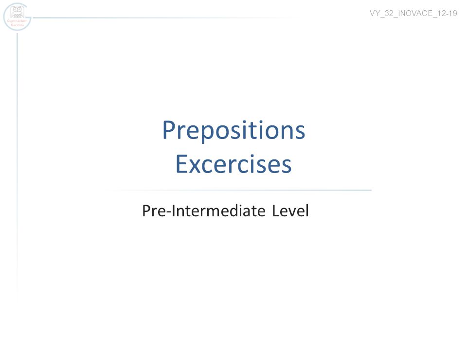Prepositions Excercises Pre-Intermediate Level VY_32_INOVACE_12-19