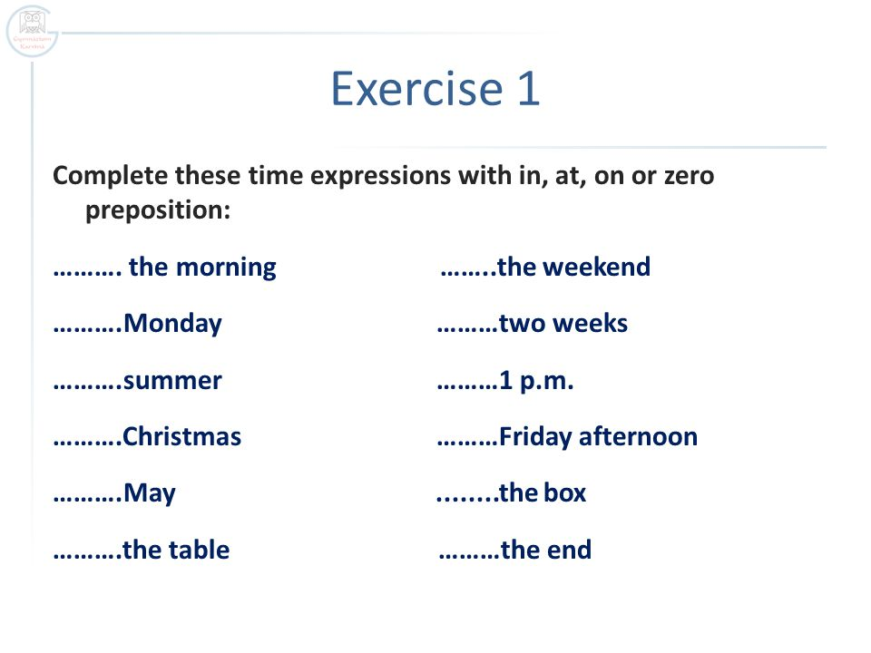 Complete the sentences with place prepositions: 1.Let`s sit …….