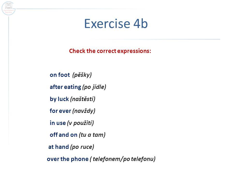 Check the correct expressions: on foot (pěšky) after eating (po jídle) by luck (naštěstí) for ever (navždy) in use (v použití) off and on (tu a tam) a