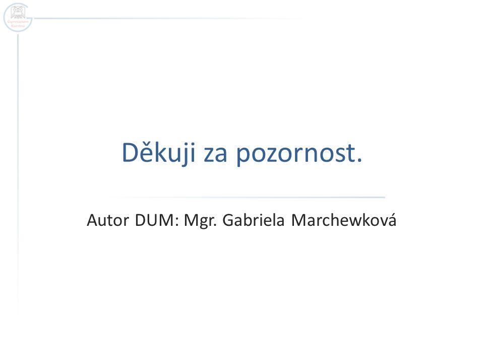 Děkuji za pozornost. Autor DUM: Mgr. Gabriela Marchewková