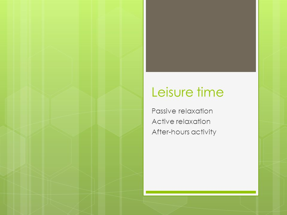 Leisure time Passive relaxation Active relaxation After-hours activity