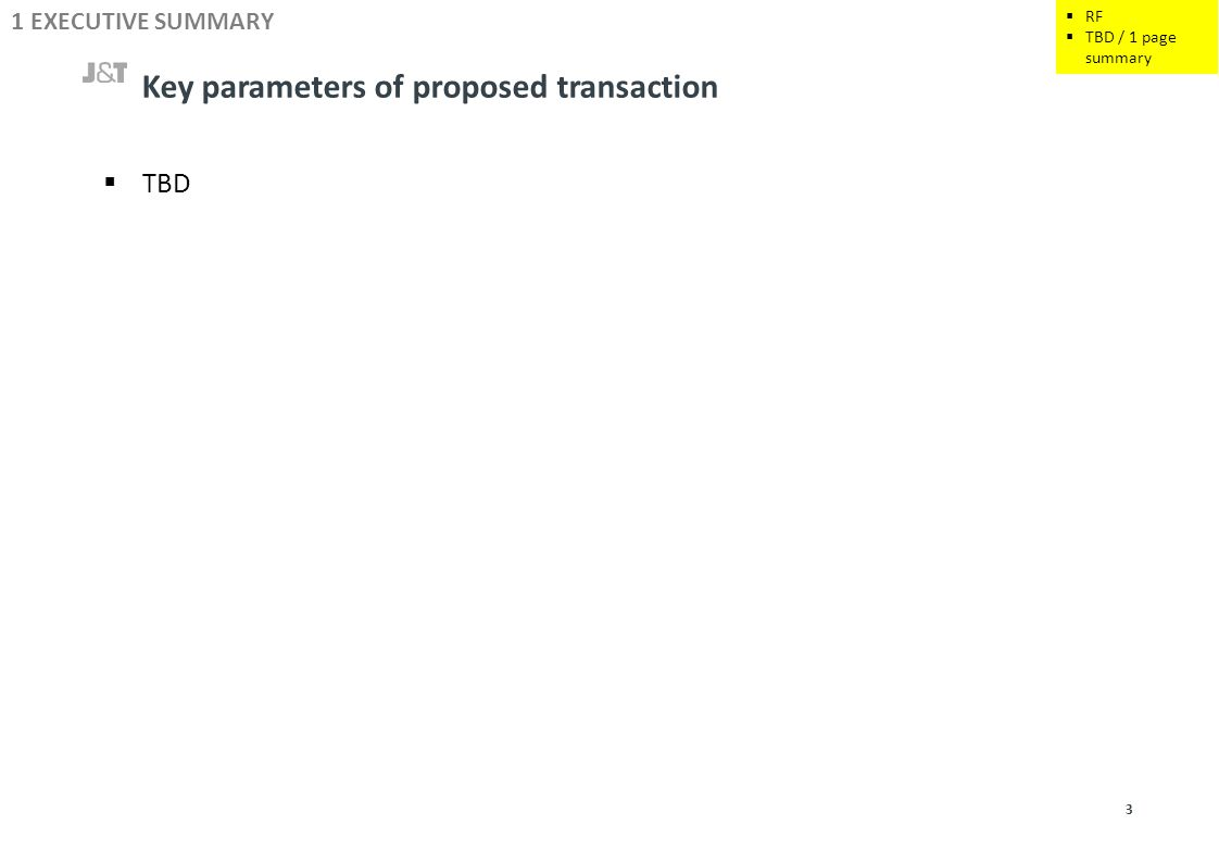 Key parameters of proposed transaction 3 1 EXECUTIVE SUMMARY  TBD  RF  TBD / 1 page summary
