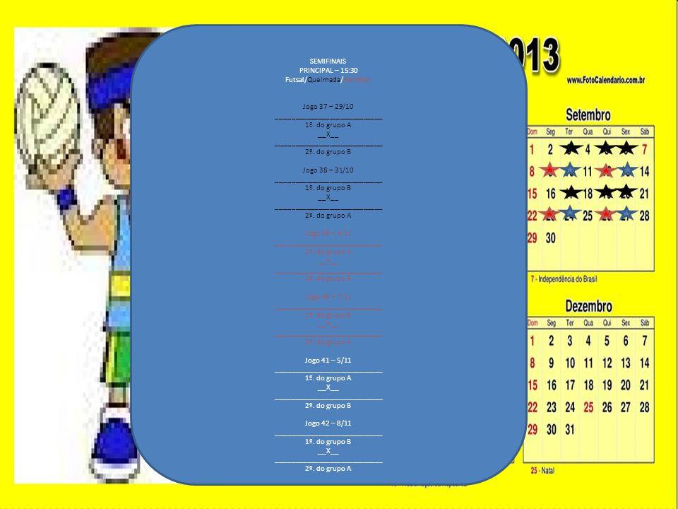 SEMIFINAIS PRINCIPAL – 15:30 Futsal/Queimada/Handball Jogo 37 – 29/10 ____________________________ 1º.