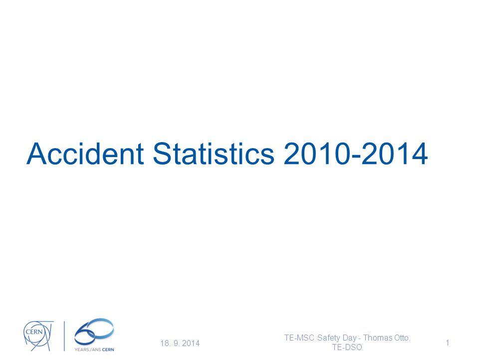 Accident Statistics 2010-2014 18. 9. 2014 TE-MSC Safety Day - Thomas Otto, TE-DSO 1