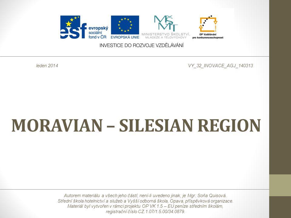 MORAVIAN – SILESIAN REGION Autorem materiálu a všech jeho částí, není-li uvedeno jinak, je Mgr. Soňa Quisová. Střední škola hotelnictví a služeb a Vyš