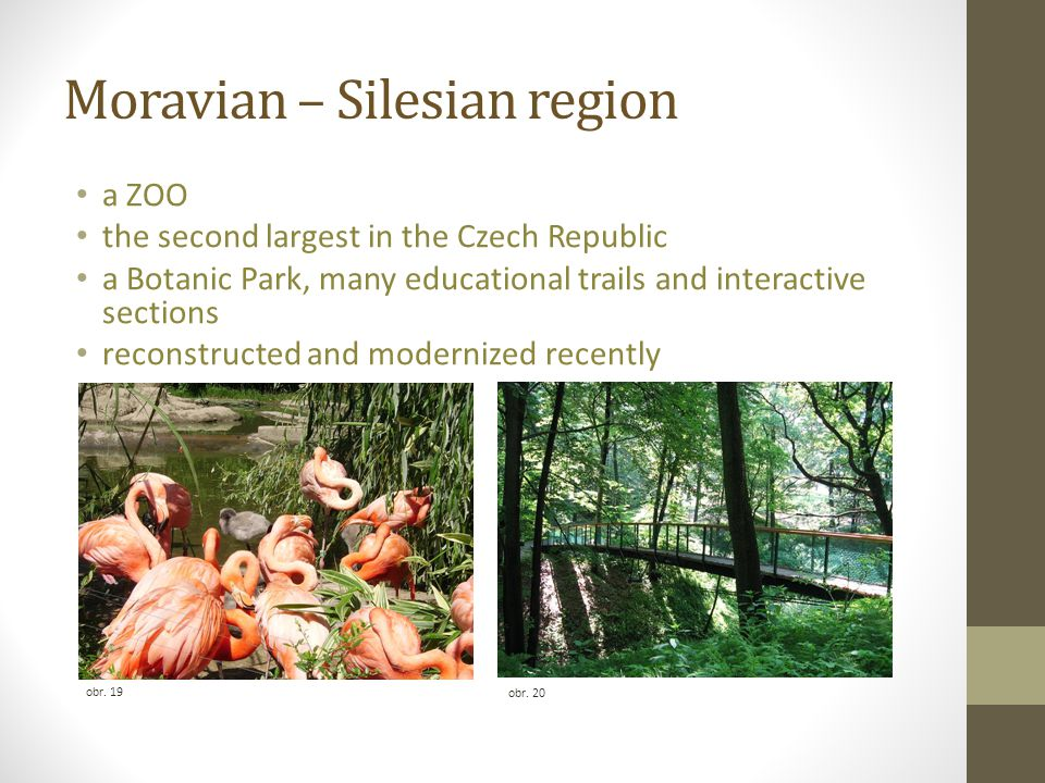 Moravian – Silesian region obr. 19 obr. 20 a ZOO the second largest in the Czech Republic a Botanic Park, many educational trails and interactive sect