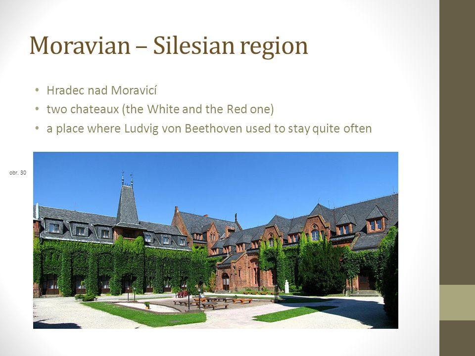 Moravian – Silesian region Hradec nad Moravicí two chateaux (the White and the Red one) a place where Ludvig von Beethoven used to stay quite often obr.