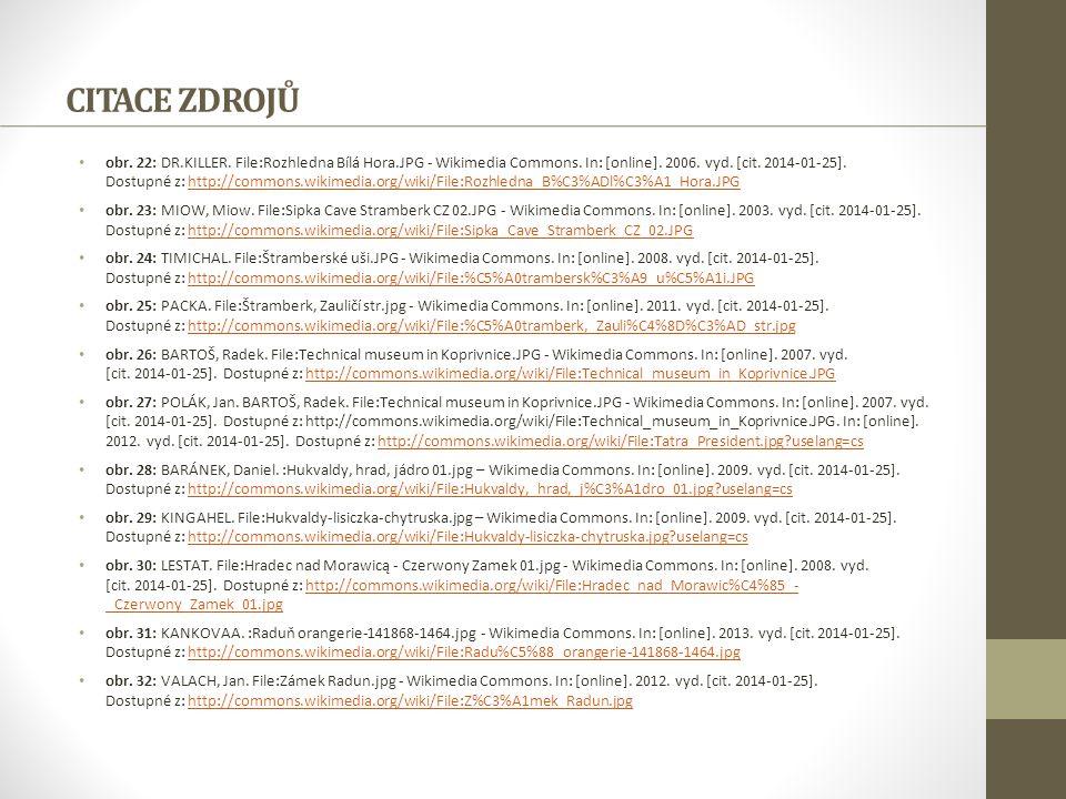 CITACE ZDROJŮ obr. 22: DR.KILLER. File:Rozhledna Bílá Hora.JPG - Wikimedia Commons. In: [online]. 2006. vyd. [cit. 2014-01-25]. Dostupné z: http://com