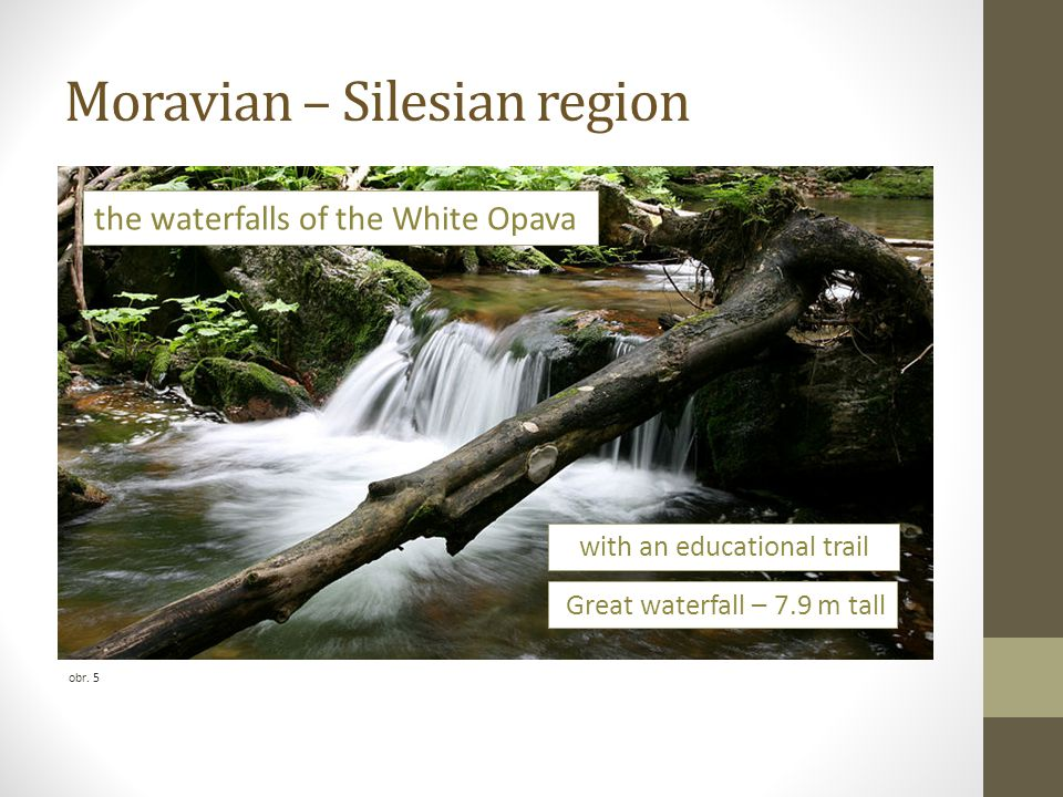 Moravian – Silesian region obr. 5 the waterfalls of the White Opava with an educational trail Great waterfall – 7.9 m tall