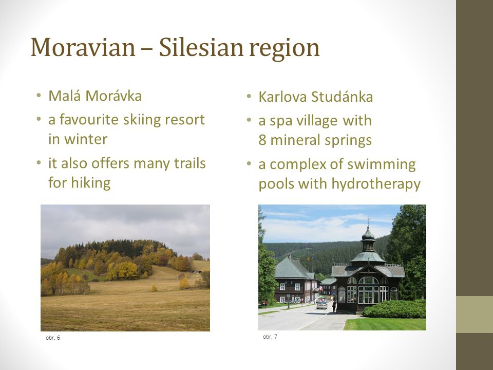 Moravian – Silesian region Malá Morávka a favourite skiing resort in winter it also offers many trails for hiking obr. 6 obr. 7 Karlova Studánka a spa