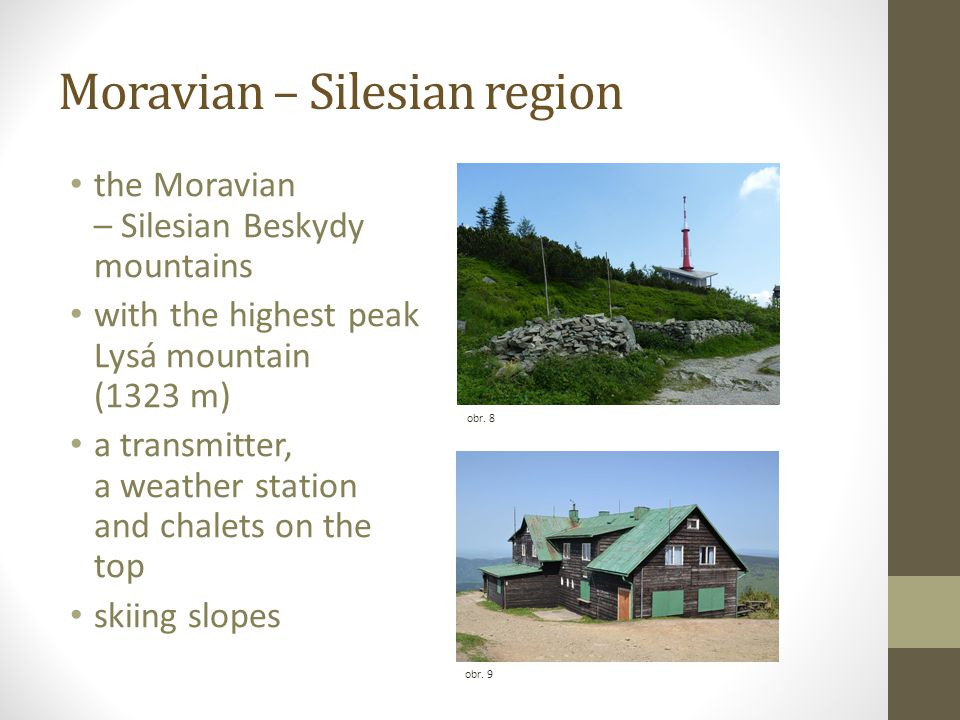 Moravian – Silesian region the Moravian – Silesian Beskydy mountains with the highest peak Lysá mountain (1323 m) a transmitter, a weather station and