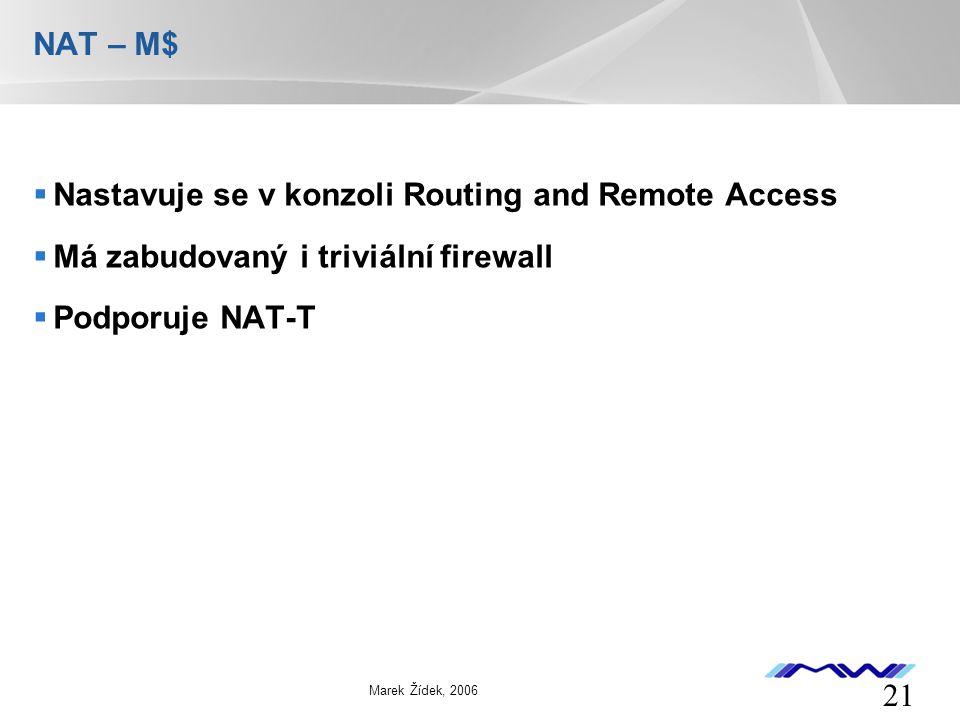 YOUR LOGO 21 Marek Žídek, 2006 NAT – M$  Nastavuje se v konzoli Routing and Remote Access  Má zabudovaný i triviální firewall  Podporuje NAT-T