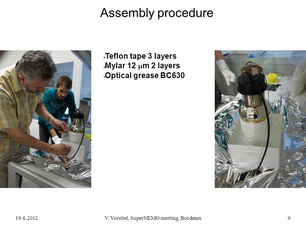 Assembly procedure  Teflon tape 3 layers  Mylar 12  m 2 layers  Optical grease BC630 19.6.20129V. Vorobel, SuperNEMO meeting, Bordeaux
