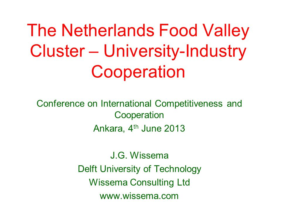 The Netherlands Food Valley Cluster – University-Industry Cooperation Conference on International Competitiveness and Cooperation Ankara, 4 th June 20