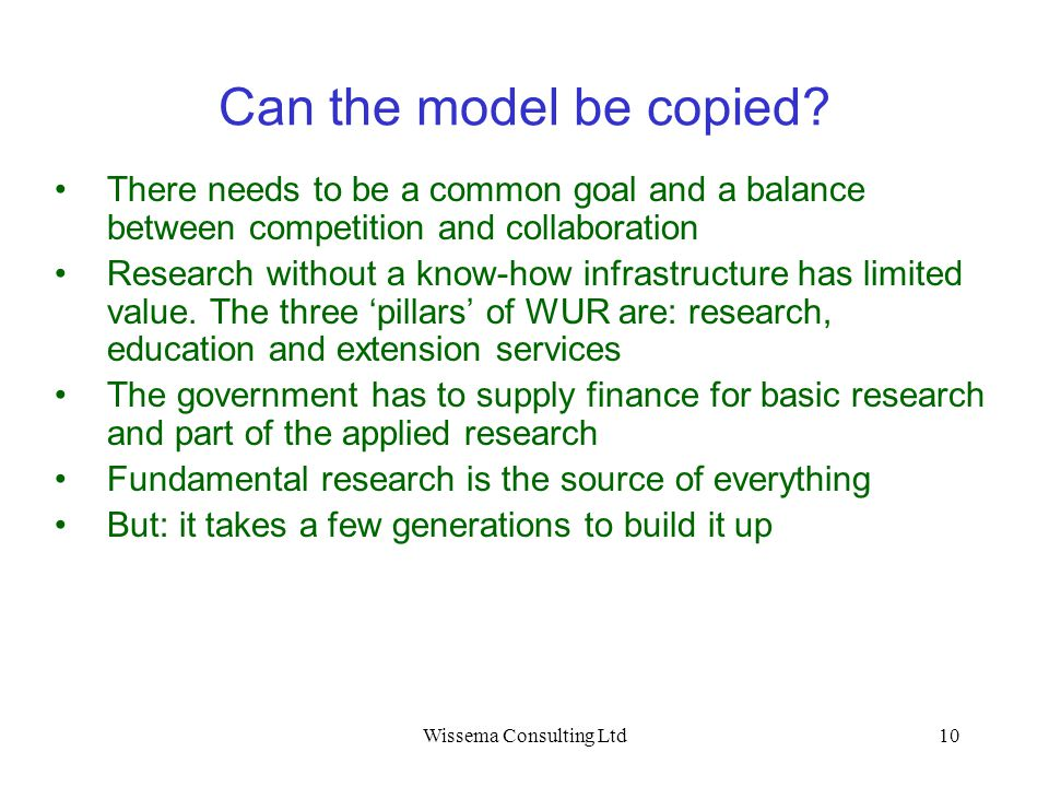 Wissema Consulting Ltd10 Can the model be copied? There needs to be a common goal and a balance between competition and collaboration Research without