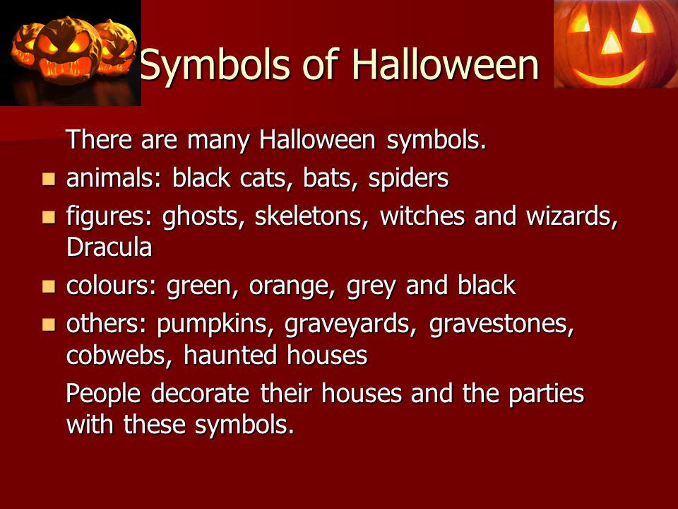 Symbols of Halloween There are many Halloween symbols.