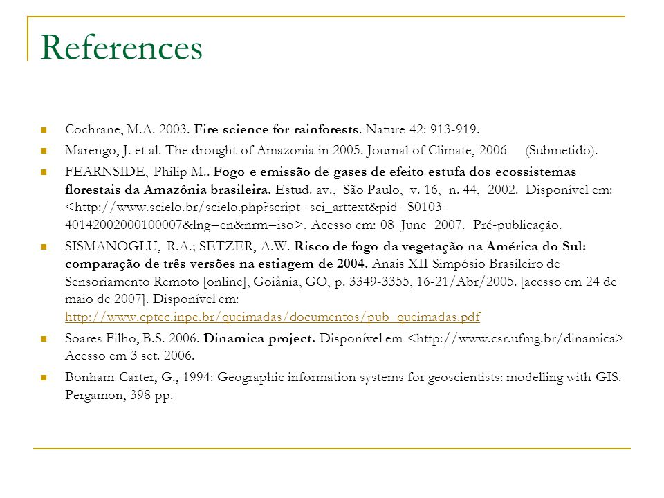 References Cochrane, M.A. 2003. Fire science for rainforests. Nature 42: 913-919. Marengo, J. et al. The drought of Amazonia in 2005. Journal of Clima