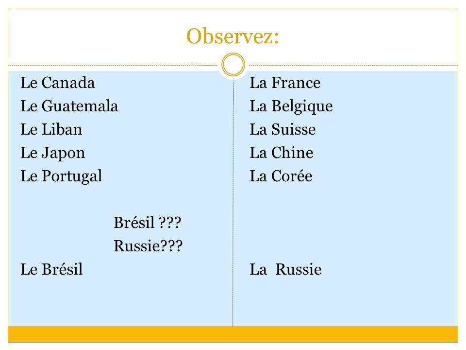 Observez: Le Canada Le Guatemala Le Liban Le Japon Le Portugal Brésil .