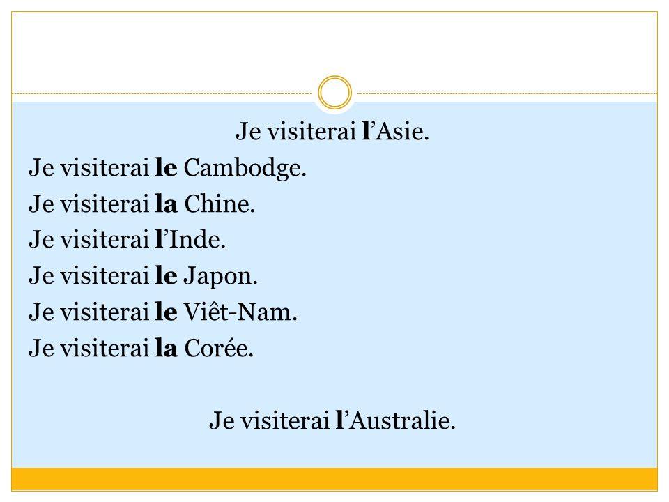 Je visiterai l'Asie. Je visiterai le Cambodge. Je visiterai la Chine.