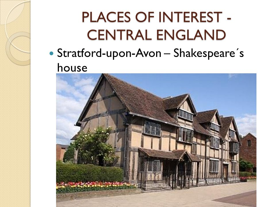PLACES OF INTEREST - CENTRAL ENGLAND Stratford-upon-Avon – Shakespeare´s house