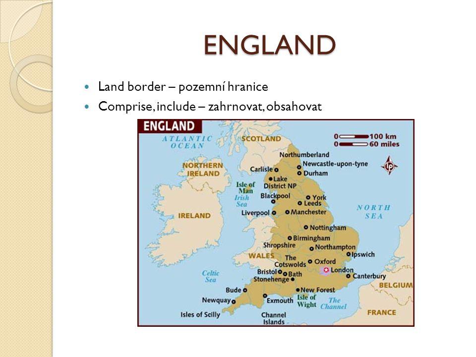 ENGLAND Land border – pozemní hranice Comprise, include – zahrnovat, obsahovat