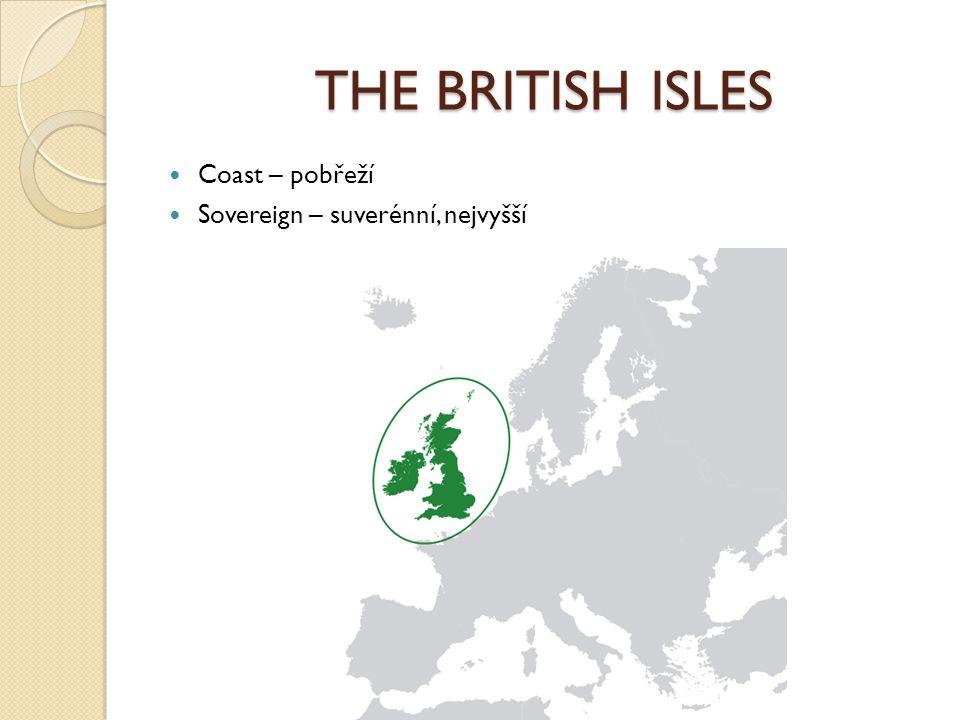 THE BRITISH ISLES Coast – pobřeží Sovereign – suverénní, nejvyšší