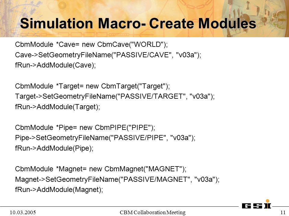10.03.2005CBM Collaboration Meeting 11 Simulation Macro- Create Modules CbmModule *Cave= new CbmCave(