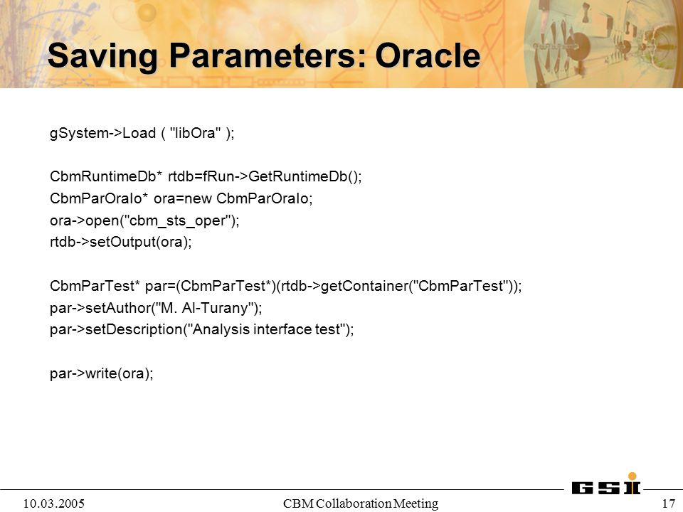 10.03.2005CBM Collaboration Meeting 17 Saving Parameters: Oracle gSystem->Load (