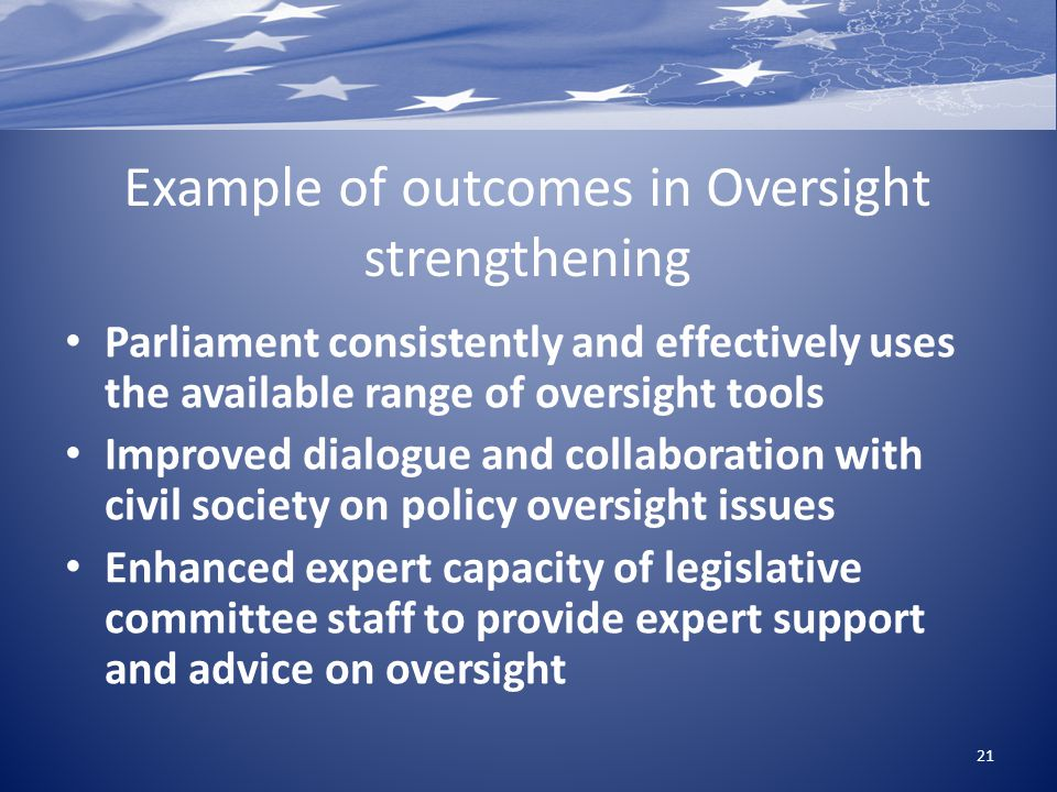 Example of outcomes in Oversight strengthening Parliament consistently and effectively uses the available range of oversight tools Improved dialogue a