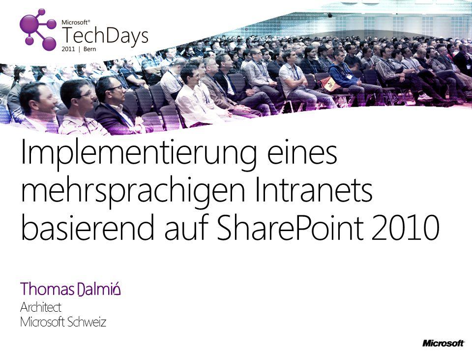 Thomas Palmié Architect Microsoft Schweiz Implementierung eines mehrsprachigen Intranets basierend auf SharePoint 2010