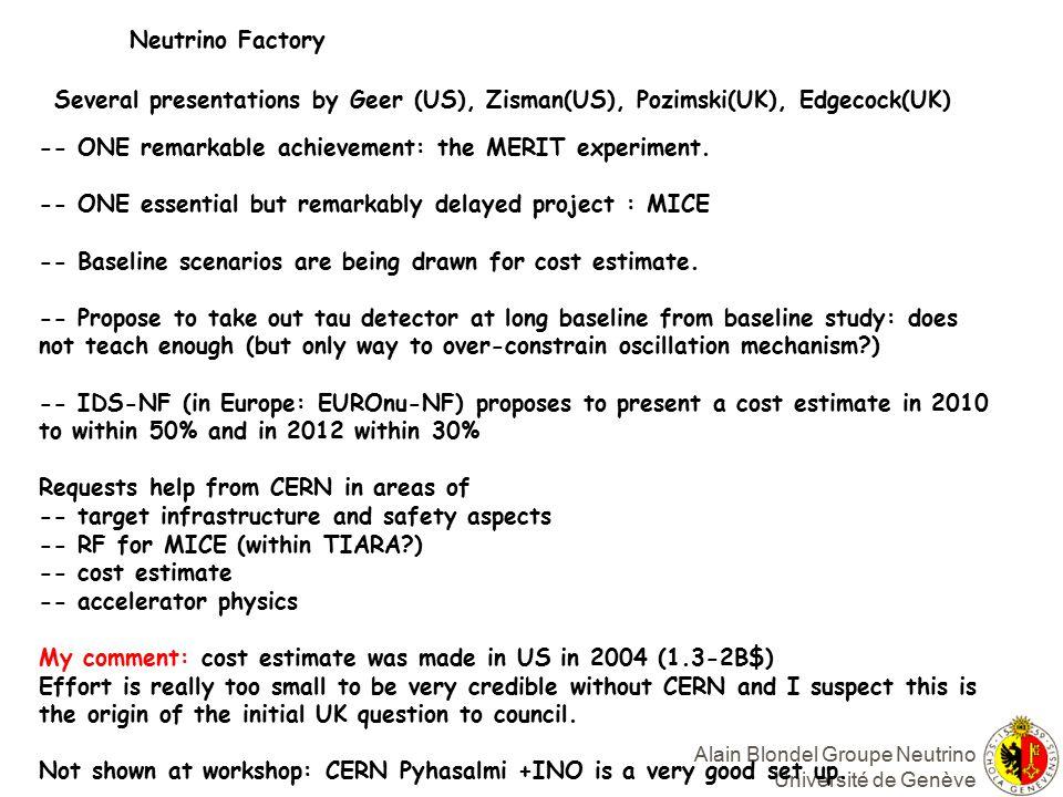 Alain Blondel Groupe Neutrino Université de Genève Neutrino Factory Several presentations by Geer (US), Zisman(US), Pozimski(UK), Edgecock(UK) -- ONE remarkable achievement: the MERIT experiment.