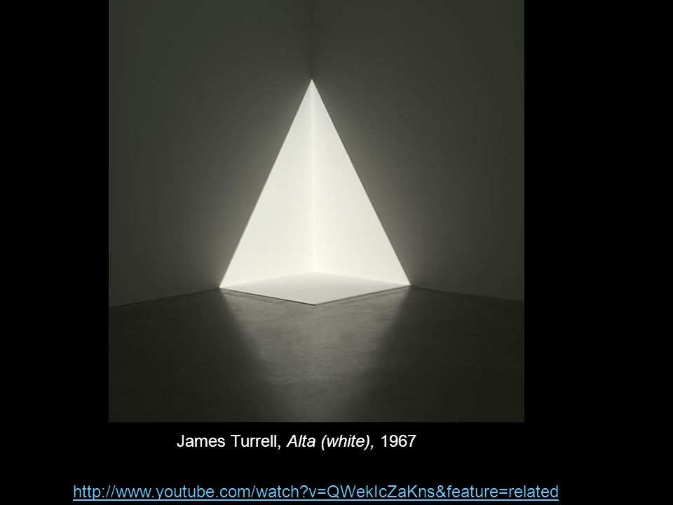 http://www.youtube.com/watch v=QWekIcZaKns&feature=related James Turrell, Alta (white), 1967